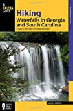 Hiking Waterfalls in Georgia and South Carolina: A Guide To The States' Best Waterfall Hikes