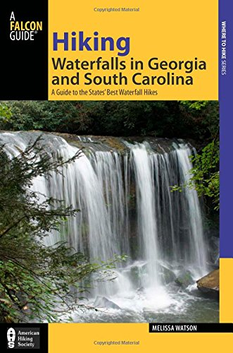 Hiking Waterfalls in Georgia and South Carolina: A Guide To The States' Best Waterfall Hikes (Best Waterfall Hikes In South Carolina)