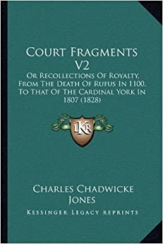 Court Fragments V2: Or Recollections of Royalty, from the Death of Rufus in 1100, to That of the Cardinal York in 1807 (1828)