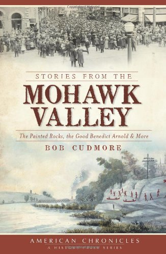 Download By Bob Cudmore Stories from the Mohawk Valley:: The Painted Rocks, the Good Benedict Arnold & More (American Chroni [Paperback] ebook