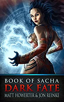Book of Sacha: Dark Fate (The Dark Fate Chronicles 3) by [Howerter, Matt, Reinke, Jon]