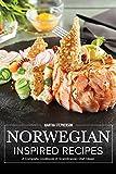 Norwegian Inspired Recipes: A Complete Cookbook of Scandinavian Dish Ideas!