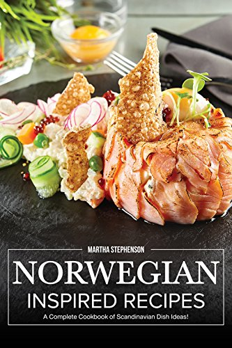 Norwegian Inspired Recipes: A Complete Cookbook of Scandinavian Dish Ideas! by Martha Stephenson