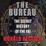 The Bureau: The Secret History of the FBI | Ronald Kessler