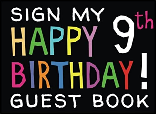 Sign My Happy 9th Birthday Guest Book Activity And Keepsake For 9 Year Olds Party Activities Games Presents Paperback