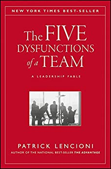 The Five Dysfunctions of a Team: A Leadership Fable (J-B Lencioni Series) por [Lencioni, Patrick M.]