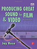 Producing Great Sound for Film and Video, Third Edition (DV Expert Series)