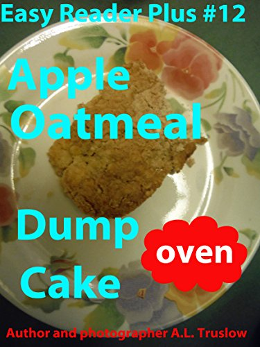 Dump Cake Apple (Apple Oatmeal Dump Cake (Easy Reader Plus Book)