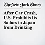 After Car Crash, U.S. Prohibits Its Sailors in Japan from Drinking | Jonathan Soble