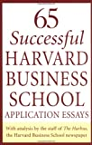 65 essays from harvard A collection of 65 business school application essays and their detailed analysis of them so that applicants: avoid common pitfalls play to.