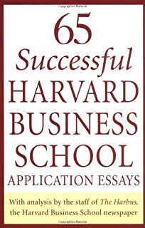 65 Successful Harvard Business School Application Essays: With Analysis By  The Staff Of The Harbus