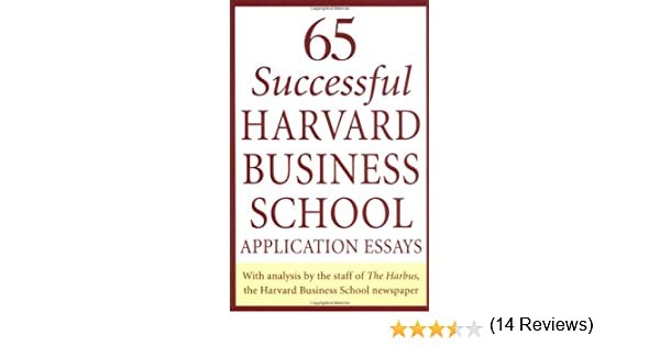 Successful Harvard Business School Application Essays With   Successful Harvard Business School Application Essays With Analysis By  The Staff Of The Harbus The Harvard Business School Newspaper Dan Erck