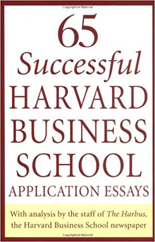 Superbe 65 Successful Harvard Business School Application Essays: With Analysis By  The Staff Of The Harbus, The Harvard Business School Newspaper First  Edition ...