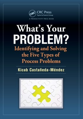Download What's Your Problem? Identifying and Solving the Five Types of Process Problems Pdf