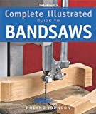Band Saw - Taunton's Complete Illustrated Guide to Bandsaws (Complete Illustrated Guides (Taunton))