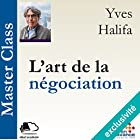 L'art de la négociation (Master Class) | Livre audio Auteur(s) : Yves Halifa Narrateur(s) : Yves Halifa
