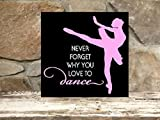 Never forget why you love to dance - 12''x12'' wood sign