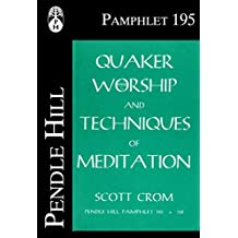 Quaker Worship and Techniques of Meditation (Pendle Hill Pamphlets Book 195)