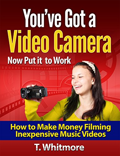 Online Startups: You've Got a Video Camera Now Put it to Work (How to Make Money Filming Inexpensive Music Videos) by [Whitmore, T]