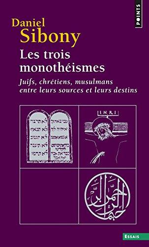 Les trois monothéismes : Juifs, Chrétiens, Musulmans entre leurs sources et leurs destins Poche – 2 juin 1997 Daniel Sibony Seuil 2020322102 749782020322102