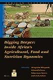 Digging Deeper: Inside Africa's Agricultural, Food and Nutrition Dynamics : Inside Africa's Agricultural, Food and Nutrition Dynamics, , 9004282688
