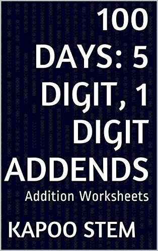 100 Addition Worksheets with 5-Digit, 1-Digit Addends: Math Practice Workbook (100 Days Math Addition Series 24)