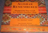 img - for Alishar Remembered Disappearing Ways of Life in a Turkish Anatolian Village book / textbook / text book
