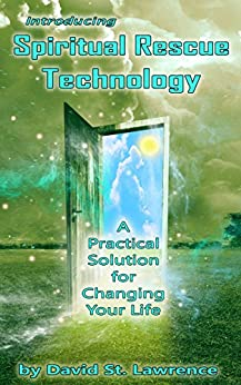Introducing Spiritual Rescue Technology: A Practical Solution for Changing Your Life by [St Lawrence, David]