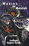 Waking the Messiah, Joanne Soper-Cook, 1550811436