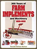 300 Years of Farm Implements and Machinery 1630-1930, Ronald Stokes Barlow, 0873496329