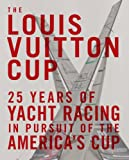 : The Louis Vuitton Cup: 25 Years of Yacht Racing in Pursuit of the America's Cup