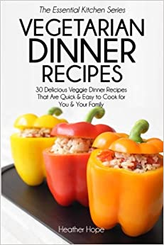 Book Vegetarian Dinner Recipes: 30 Delicious Veggie Dinner Recipes That Are Quick and Easy to Cook for You and Your Family (Essential Kitchen Series)