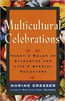 Multicultural Celebrations: Today's Rules of Etiquette for Life's Special Occasions