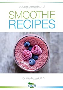 Dr. Mike's Ultimate Book of Smoothie Recipes
