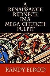 A Renaissance Redneck In A Mega-Church Pulpit