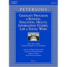 Grad BK6: Bus/Ed/Hlth/Info/Law/SWrk 2005 (Peterson's Graduate Programs in Business, Education, Health, Information...