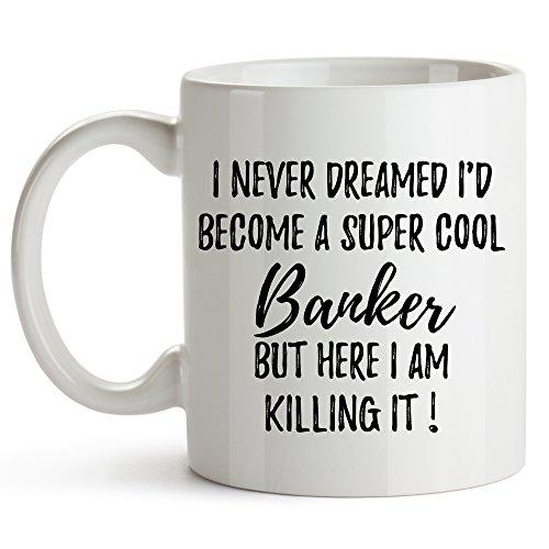 I Never Dreamed I'd Become A Super Cool Banker, But Here I Am Killing It - Banker Mug, Banker Gift, Gift For Banker, Banking Mug, Banker, Broker Mug, 11oz Ceramic Coffee Mug, Investment Banker