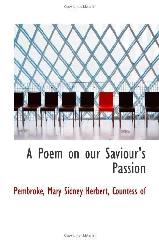 A Poem on our Saviour's Passion by Countess of, Pembroke, Mary Sidney Herbert - Mall Gardens Pembroke