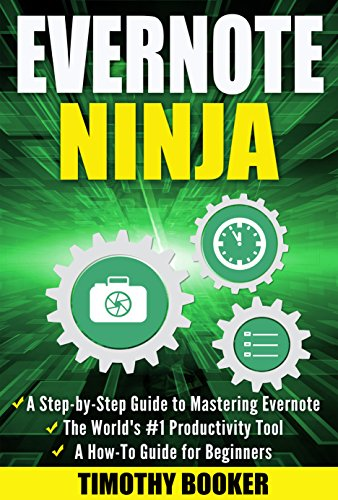 Evernote Ninja: A Step-by-Step Guide to Mastering Evernote - the Worlds #1 Productivity Tool (A How-To Guide for Beginners)