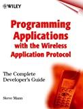 Programming Applications with the Wireless Application Protocol: The Complete Developer's Guide