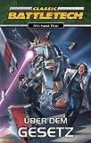 Über dem Gesetz: BattleTech-Roman (Nr. 4)