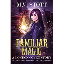 Familiar Magic: An Uncanny Kingdom Urban Fantasy (The London Coven Series Book 1)
