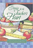 Stories for a Teacher's Heart: Over One Hundred Treasures to Touch Your Soul (Stories For the Heart)