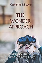 The Wonder Approach: Rescuing Childrens Innate Desire to Learn