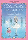 Ella Bella Ballerina and Swan lake (Ella Bella Ballerina Series)