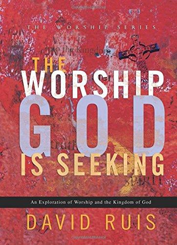 Download The Worship God Is Seeking (The Worship Series) PDF