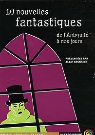 10 nouvelles fantastiques : De l'Antiquité à nos jours par Alain Grousset