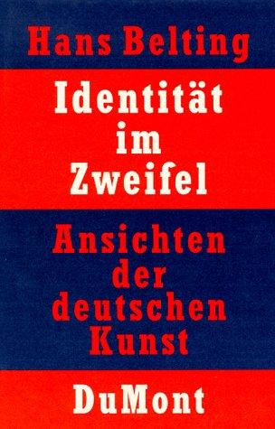 Identita?t im Zweifel: Ansichten der deutschen Kunst (German Edition) [Jan 01, 1999] Belting, Hans [Perfect Paperback] [Jan 01, 1999] Belting, Hans: