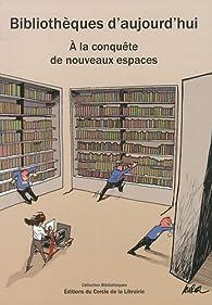 Bibliothèques d'aujourd'hui : A la conquète de nouveaux espaces (1Cédérom) par Marie-Françoise Bisbrouck