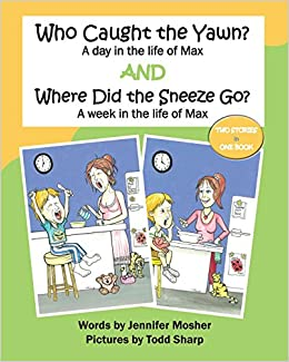 Who Caught The Yawn? And Where Did The Sneeze Go?: Two Stories From The Life Of Max por Todd Sharp epub